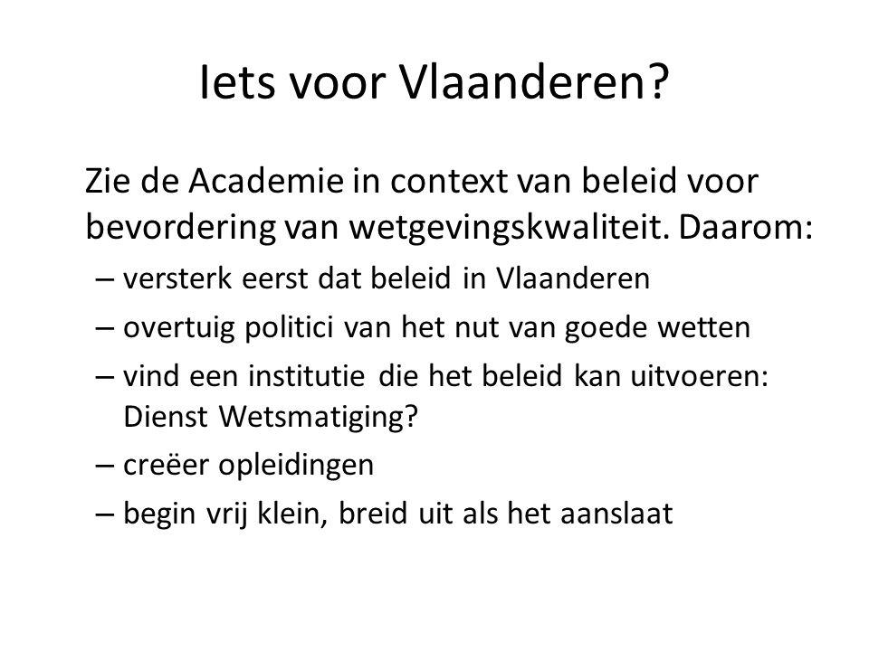 Iets voor Vlaanderen Zie de Academie in context van beleid voor bevordering van wetgevingskwaliteit. Daarom: