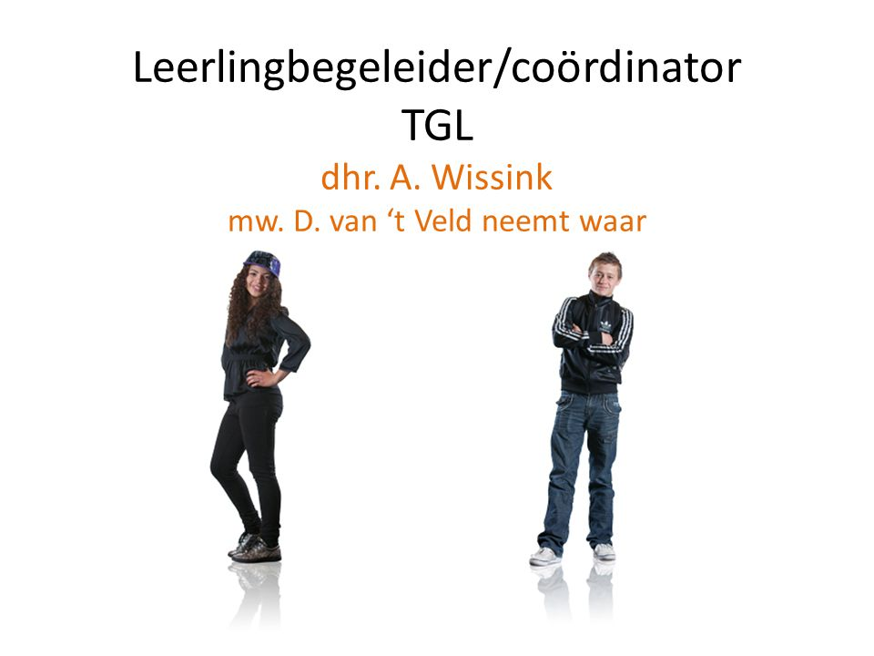 Leerlingbegeleider/coördinator TGL dhr. A. Wissink mw. D