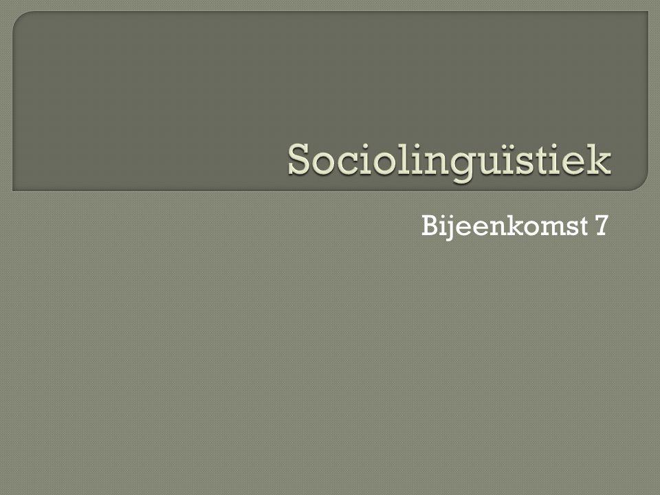 Sociolinguïstiek Bijeenkomst 7