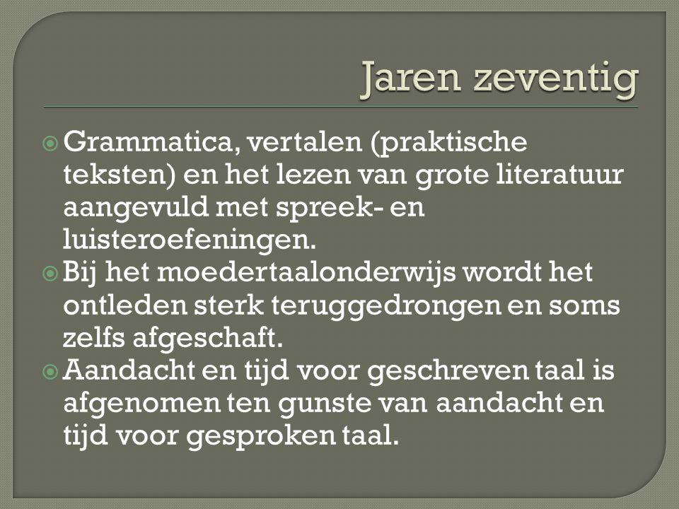 Jaren zeventig Grammatica, vertalen (praktische teksten) en het lezen van grote literatuur aangevuld met spreek- en luisteroefeningen.