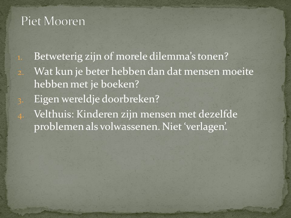 Piet Mooren Betweterig zijn of morele dilemma's tonen