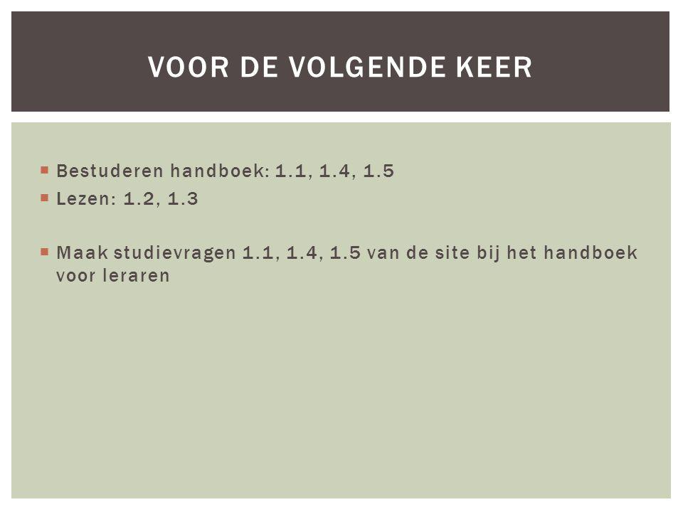 voor de volgende keer Bestuderen handboek: 1.1, 1.4, 1.5