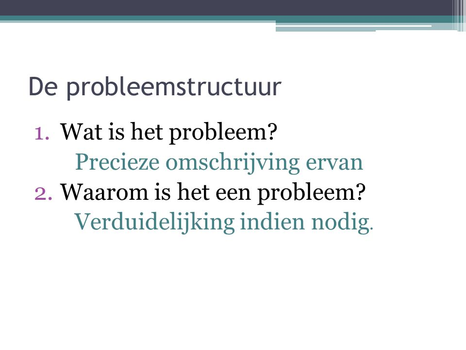 De probleemstructuur Wat is het probleem Precieze omschrijving ervan