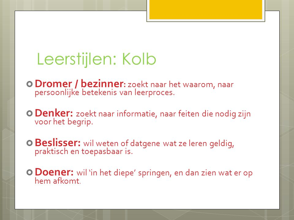 Leerstijlen: Kolb Dromer / bezinner: zoekt naar het waarom, naar persoonlijke betekenis van leerproces.