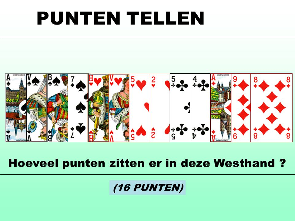 PUNTEN TELLEN Hoeveel punten zitten er in deze Westhand (16 PUNTEN)