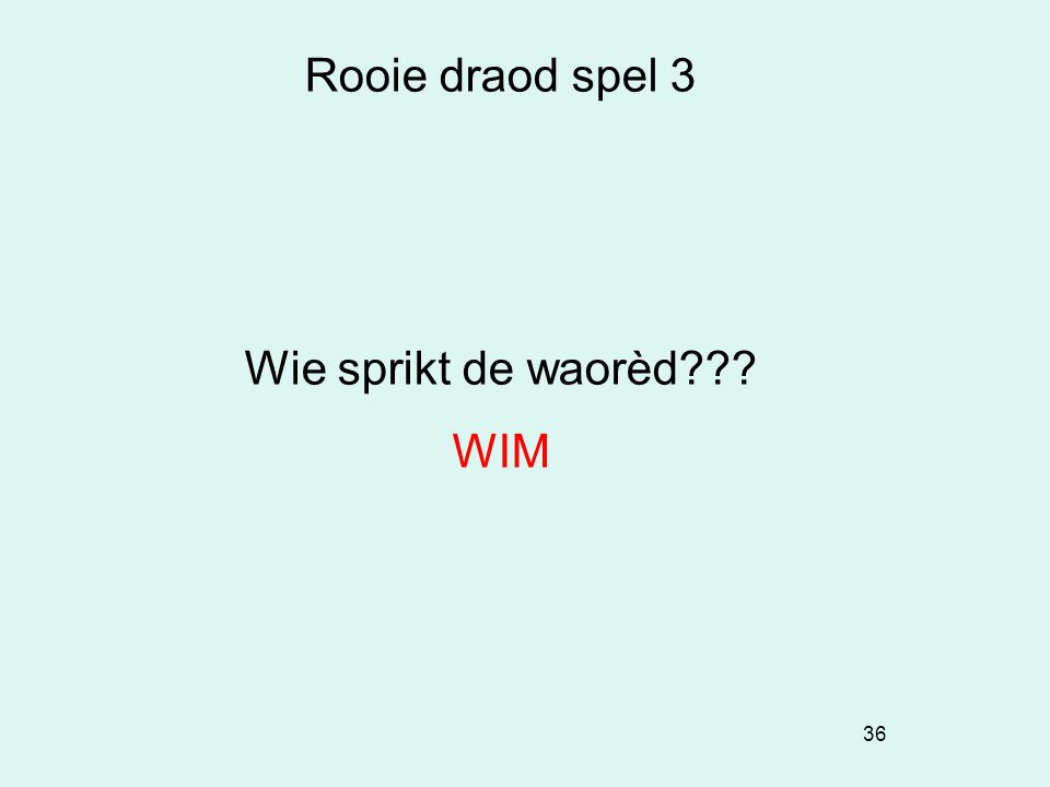 Rooie draod spel 3 Wie sprikt de waorèd WIM