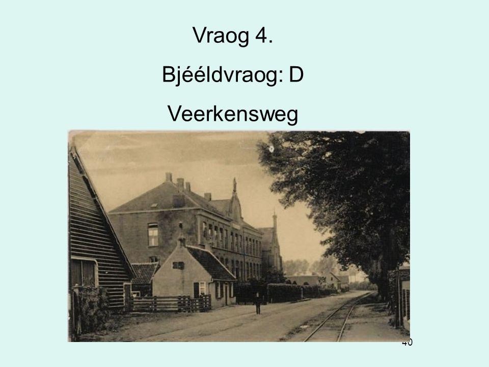 Vraog 4. Bjééldvraog: D Veerkensweg