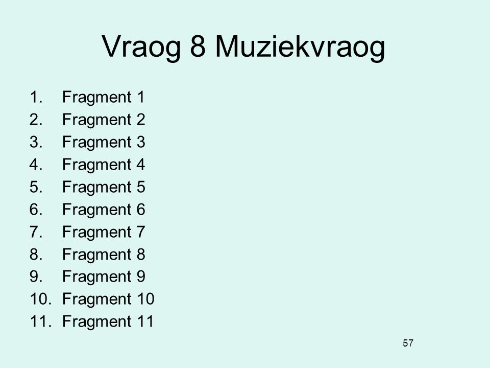 Vraog 8 Muziekvraog Fragment 1 Fragment 2 Fragment 3 Fragment 4