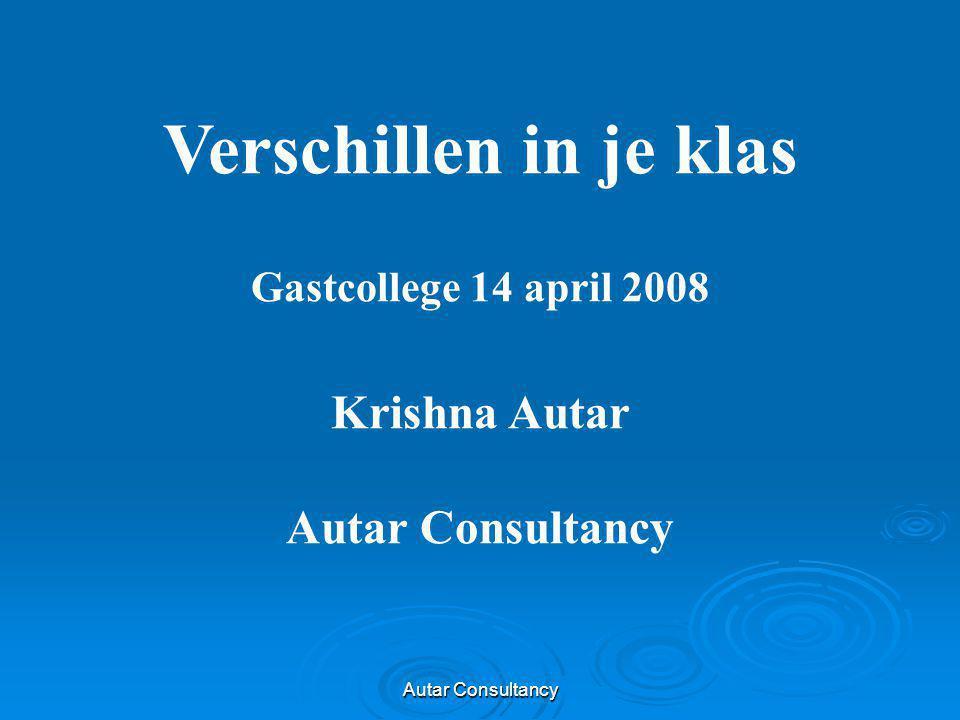 Verschillen in je klas Gastcollege 14 april 2008 Krishna Autar Autar Consultancy