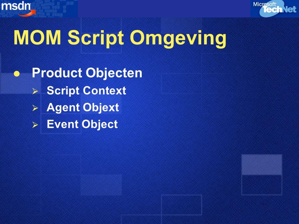 MOM Script Omgeving Product Objecten Script Context Agent Objext