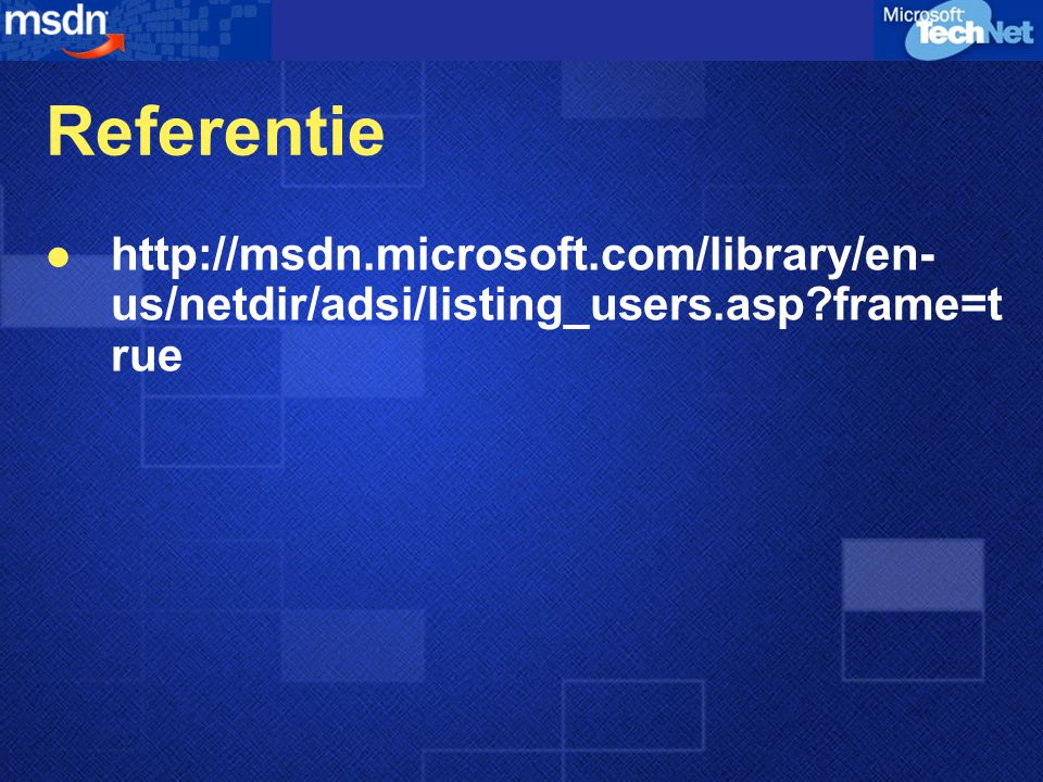 Referentie http://msdn.microsoft.com/library/en-us/netdir/adsi/listing_users.asp frame=true