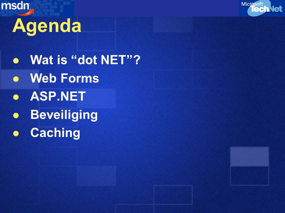 Agenda Wat is dot NET Web Forms ASP.NET Beveiliging Caching
