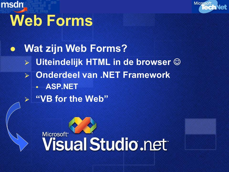 Web Forms Wat zijn Web Forms Uiteindelijk HTML in de browser 