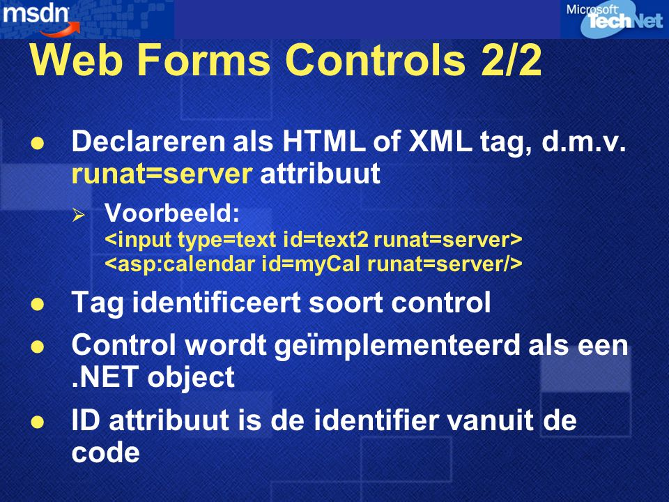 Web Forms Controls 2/2 Declareren als HTML of XML tag, d.m.v. runat=server attribuut.