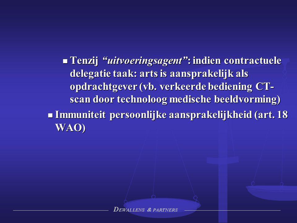 Tenzij uitvoeringsagent : indien contractuele delegatie taak: arts is aansprakelijk als opdrachtgever (vb. verkeerde bediening CT-scan door technoloog medische beeldvorming)