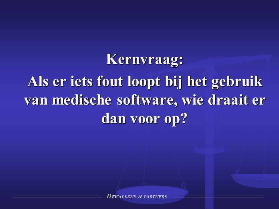 Kernvraag: Als er iets fout loopt bij het gebruik van medische software, wie draait er dan voor op