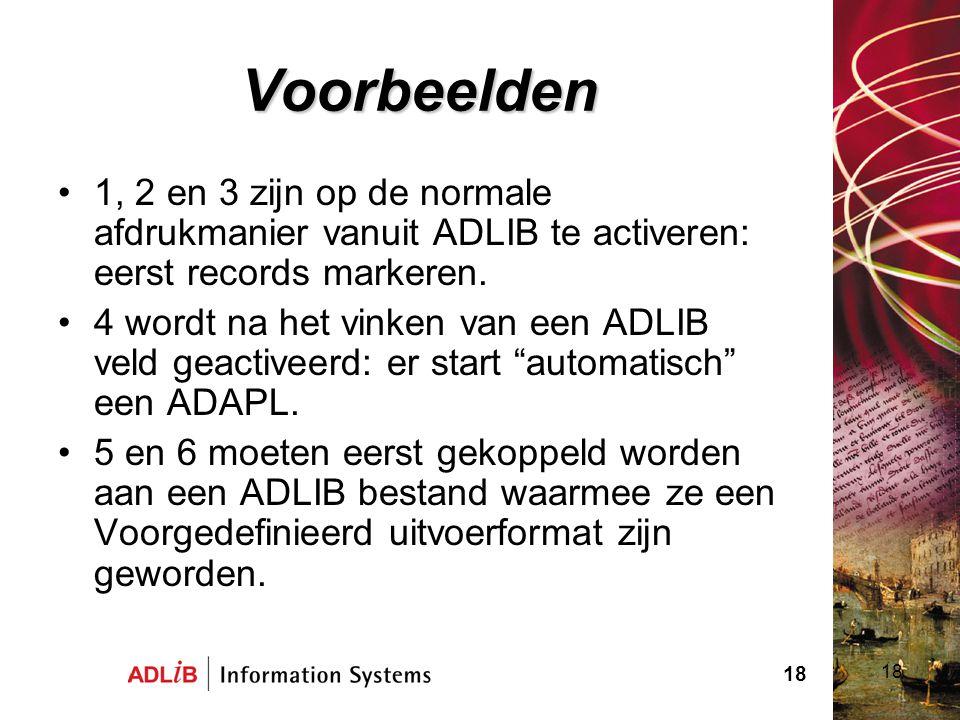 Voorbeelden 1, 2 en 3 zijn op de normale afdrukmanier vanuit ADLIB te activeren: eerst records markeren.