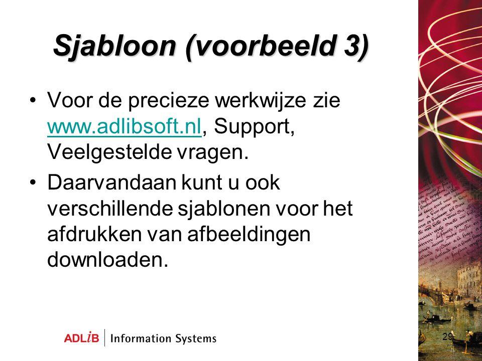 Sjabloon (voorbeeld 3) Voor de precieze werkwijze zie www.adlibsoft.nl, Support, Veelgestelde vragen.