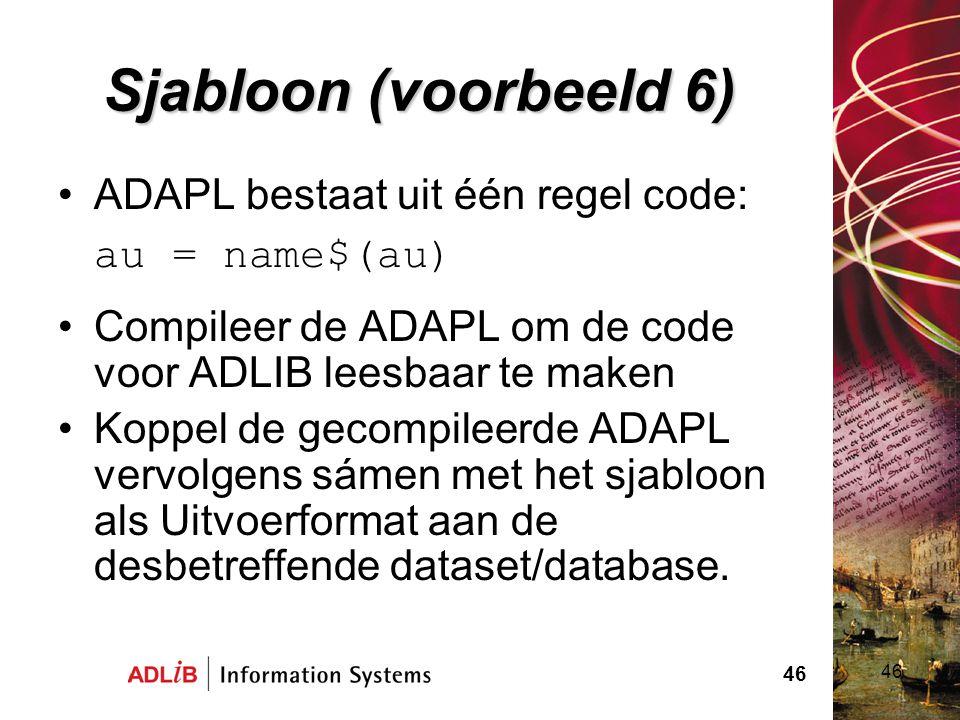 Sjabloon (voorbeeld 6) ADAPL bestaat uit één regel code: au = name$(au) Compileer de ADAPL om de code voor ADLIB leesbaar te maken.