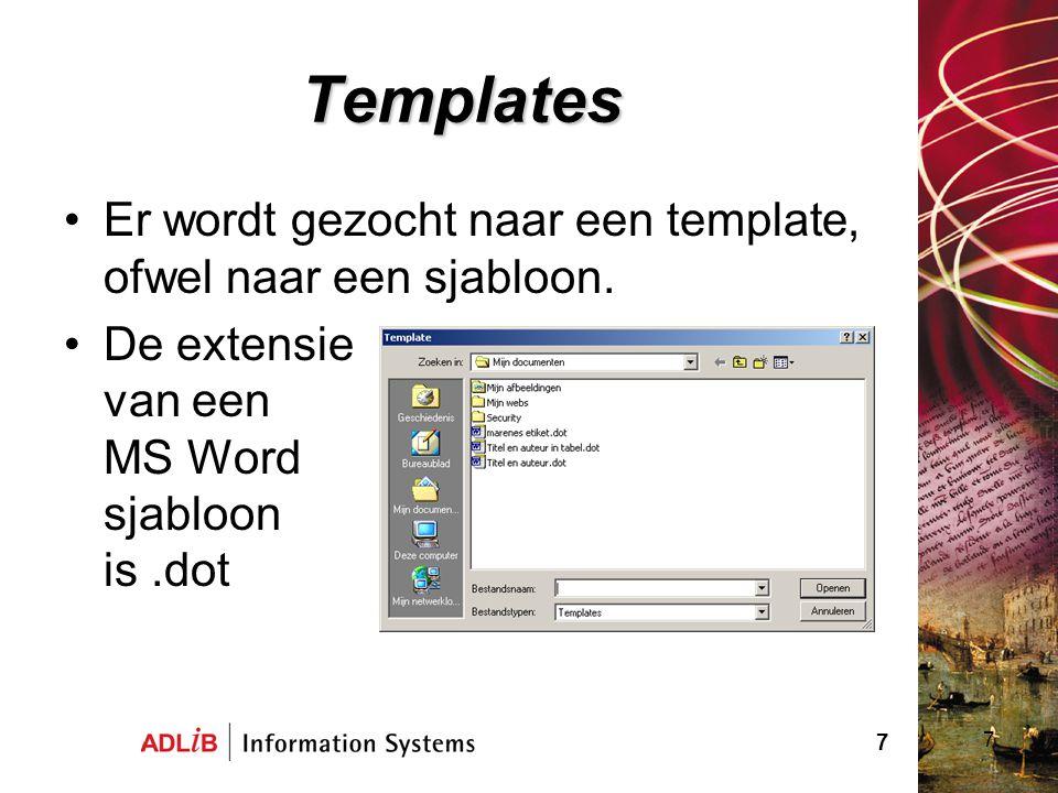 Templates Er wordt gezocht naar een template, ofwel naar een sjabloon.