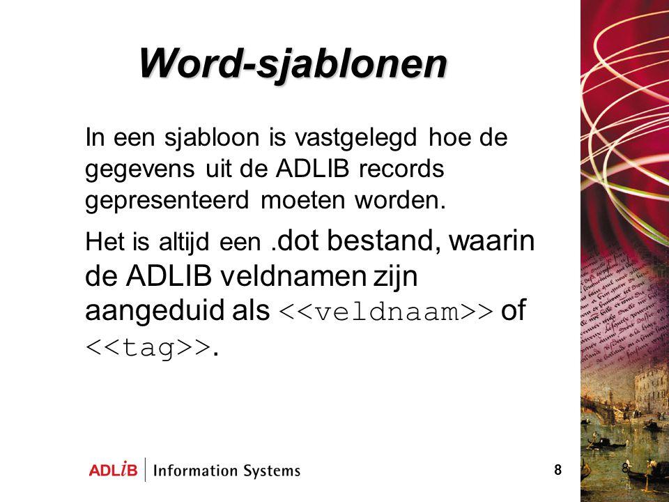 Word-sjablonen In een sjabloon is vastgelegd hoe de gegevens uit de ADLIB records gepresenteerd moeten worden.