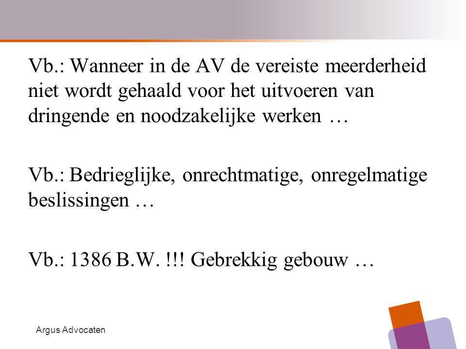 Vb.: Wanneer in de AV de vereiste meerderheid niet wordt gehaald voor het uitvoeren van dringende en noodzakelijke werken … Vb.: Bedrieglijke, onrechtmatige, onregelmatige beslissingen … Vb.: 1386 B.W.