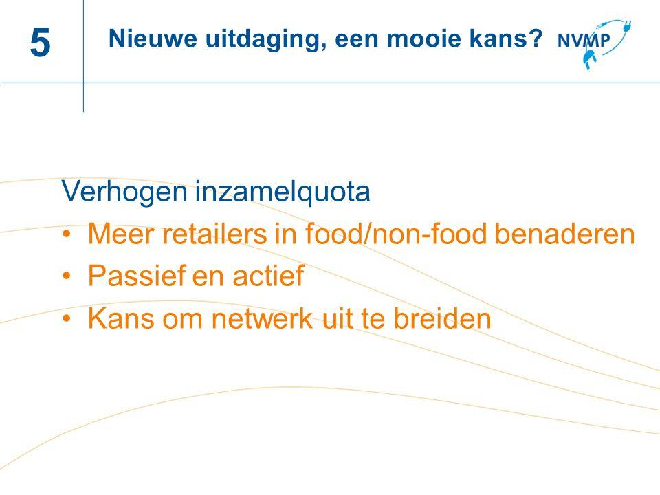 5 Verhogen inzamelquota Meer retailers in food/non-food benaderen
