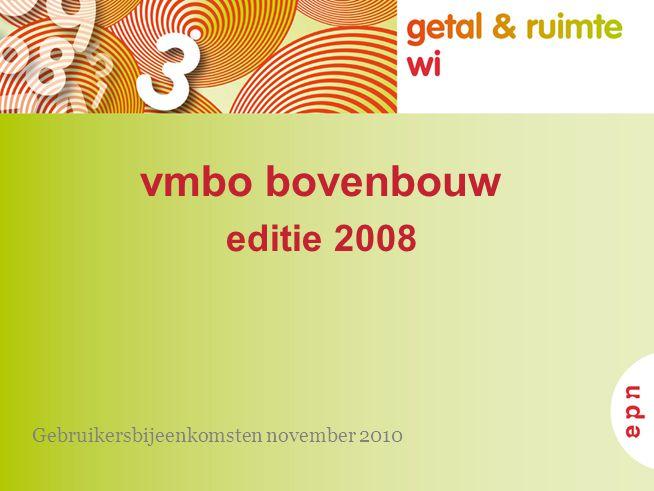 vmbo bovenbouw editie 2008 Gebruikersbijeenkomsten november 2010