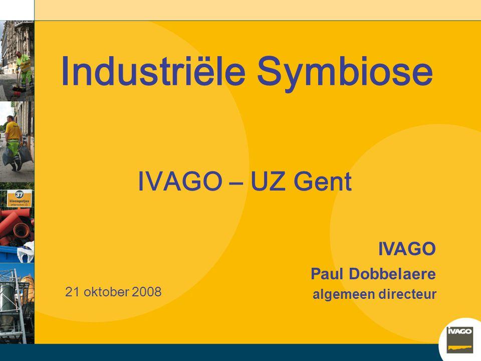 Industriële Symbiose IVAGO – UZ Gent IVAGO Paul Dobbelaere