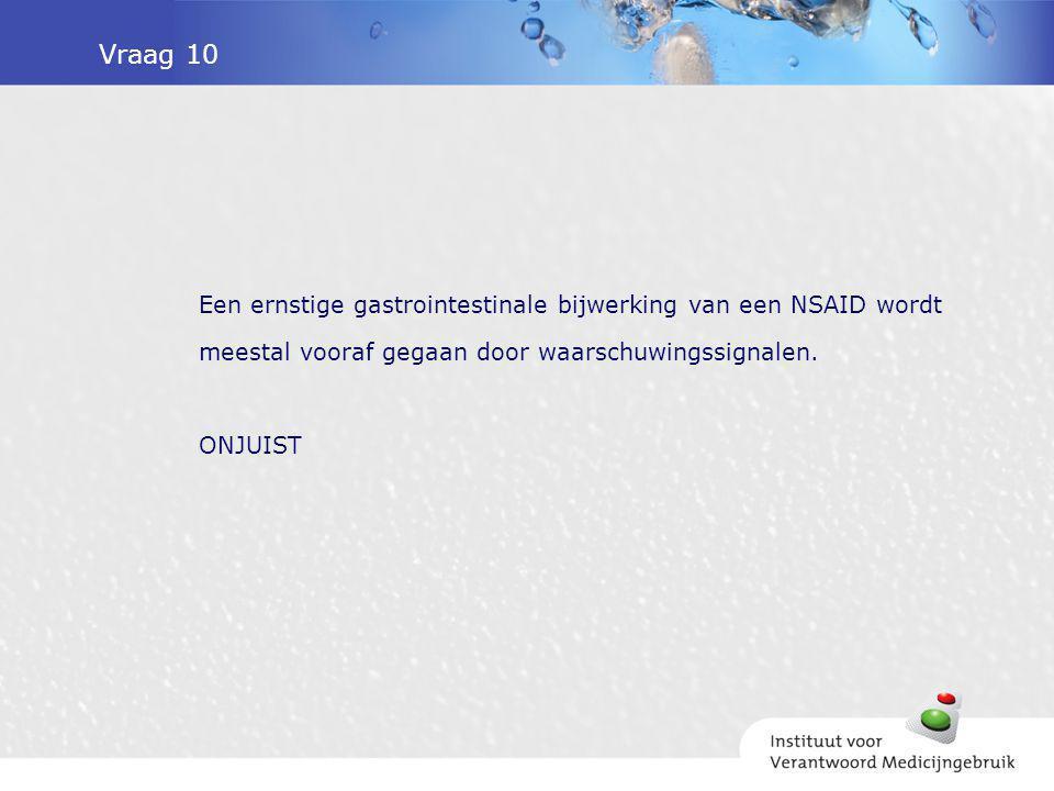 Vraag 10 Een ernstige gastrointestinale bijwerking van een NSAID wordt meestal vooraf gegaan door waarschuwingssignalen.