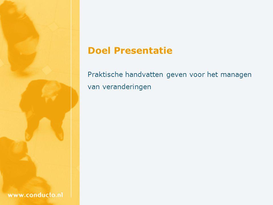 Doel Presentatie Praktische handvatten geven voor het managen van veranderingen