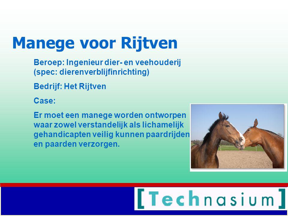 Manege voor Rijtven Beroep: Ingenieur dier- en veehouderij (spec: dierenverblijfinrichting) Bedrijf: Het Rijtven.