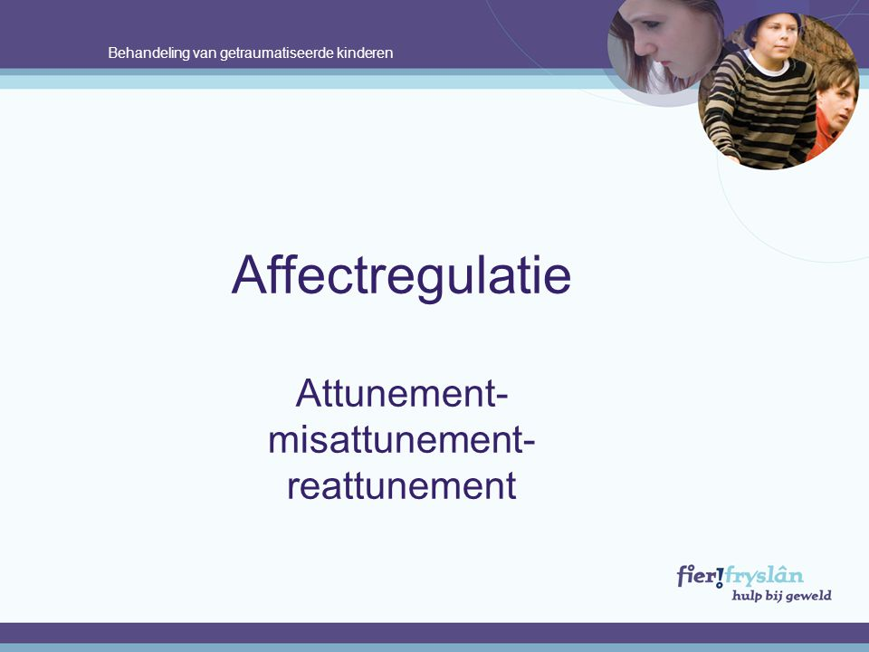 Affectregulatie Attunement- misattunement- reattunement .