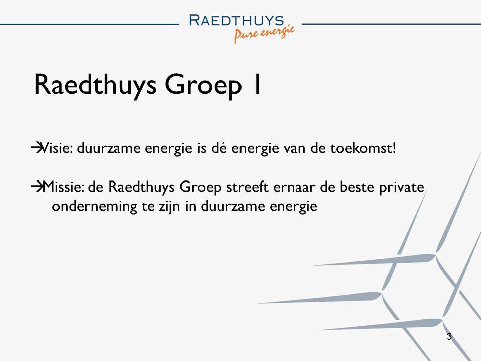 Raedthuys Groep 1 Visie: duurzame energie is dé energie van de toekomst! Missie: de Raedthuys Groep streeft ernaar de beste private.