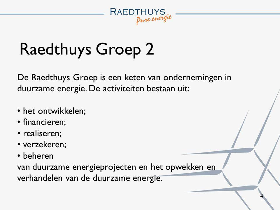 Raedthuys Groep 2 De Raedthuys Groep is een keten van ondernemingen in duurzame energie. De activiteiten bestaan uit:
