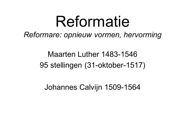 Reformatie Reformare: opnieuw vormen, hervorming