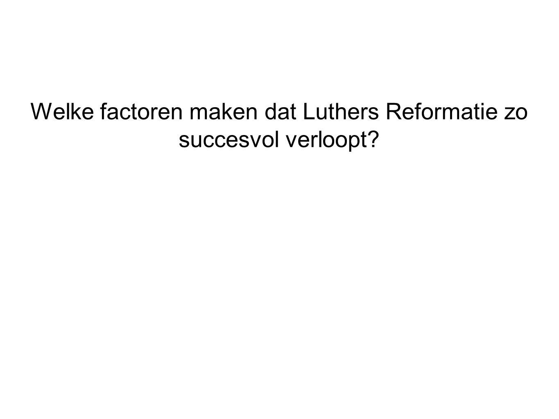 Welke factoren maken dat Luthers Reformatie zo succesvol verloopt