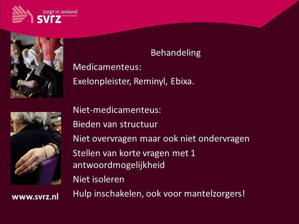 Behandeling Medicamenteus: Exelonpleister, Reminyl, Ebixa. Niet-medicamenteus: Bieden van structuur.