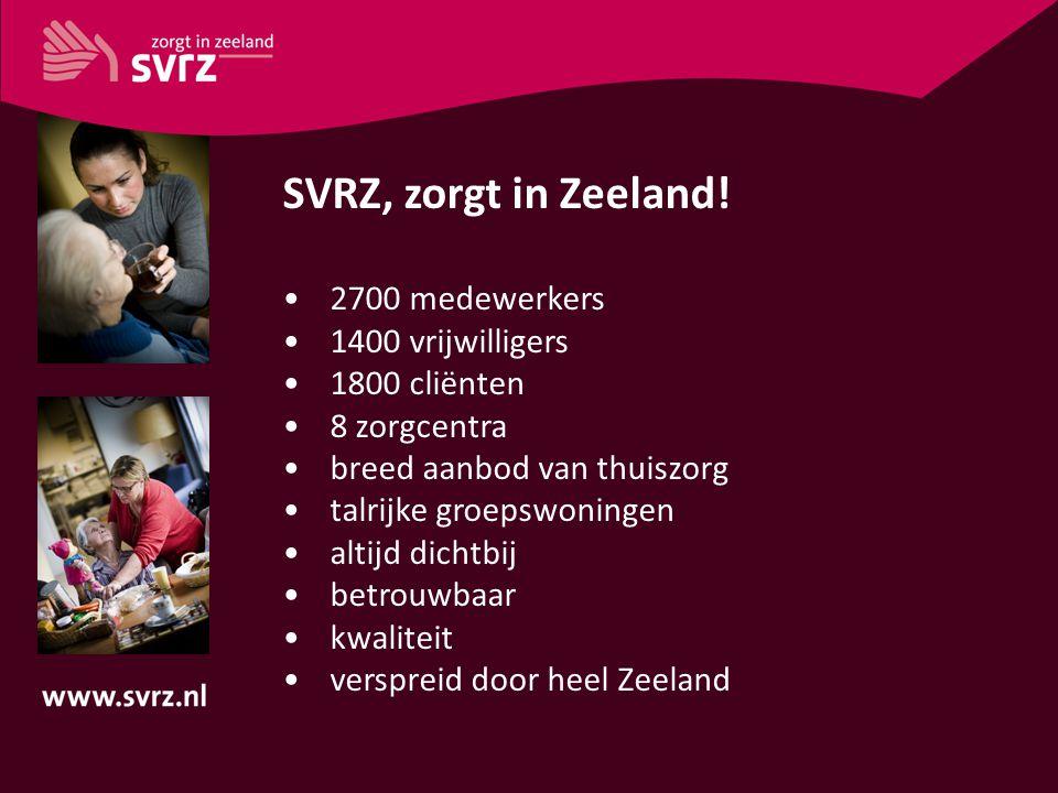SVRZ, zorgt in Zeeland! 2700 medewerkers 1400 vrijwilligers