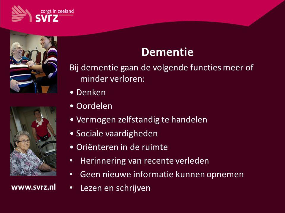 Dementie Bij dementie gaan de volgende functies meer of minder verloren: • Denken. • Oordelen. • Vermogen zelfstandig te handelen.