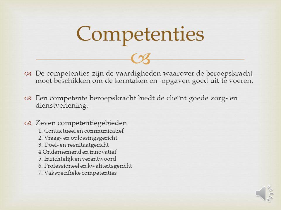Competenties De competenties zijn de vaardigheden waarover de beroepskracht moet beschikken om de kerntaken en -opgaven goed uit te voeren.