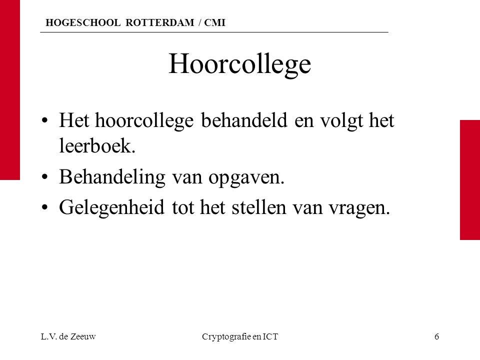Hoorcollege Het hoorcollege behandeld en volgt het leerboek.