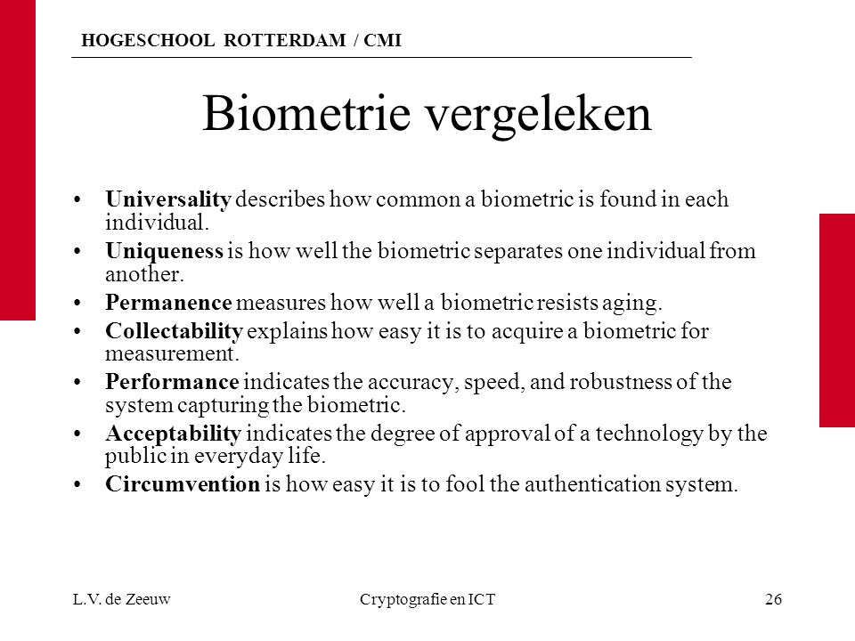 Biometrie vergeleken Universality describes how common a biometric is found in each individual.