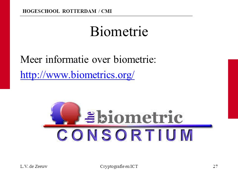 Biometrie Meer informatie over biometrie: http://www.biometrics.org/