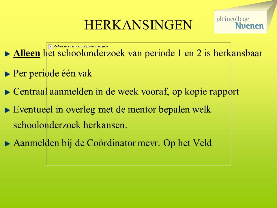 HERKANSINGEN Alleen het schoolonderzoek van periode 1 en 2 is herkansbaar. Per periode één vak.