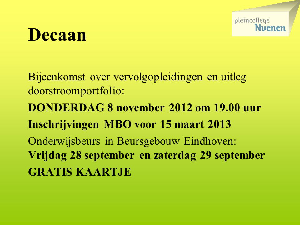 Decaan Bijeenkomst over vervolgopleidingen en uitleg doorstroomportfolio: DONDERDAG 8 november 2012 om 19.00 uur.