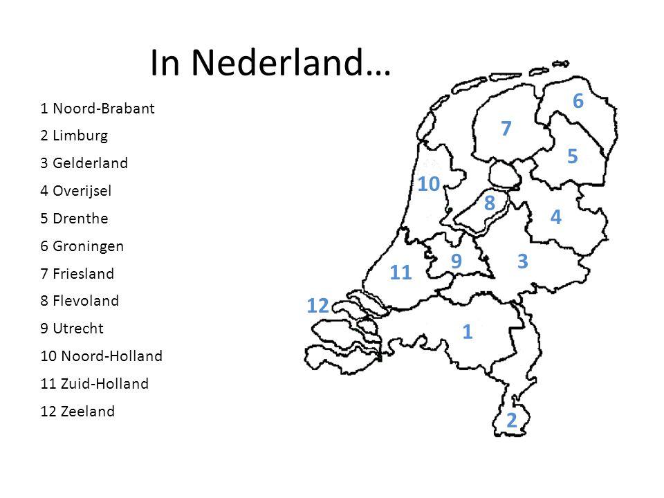 In Nederland… 6 7 5 10 8 4 9 3 11 12 1 2 1 Noord-Brabant 2 Limburg