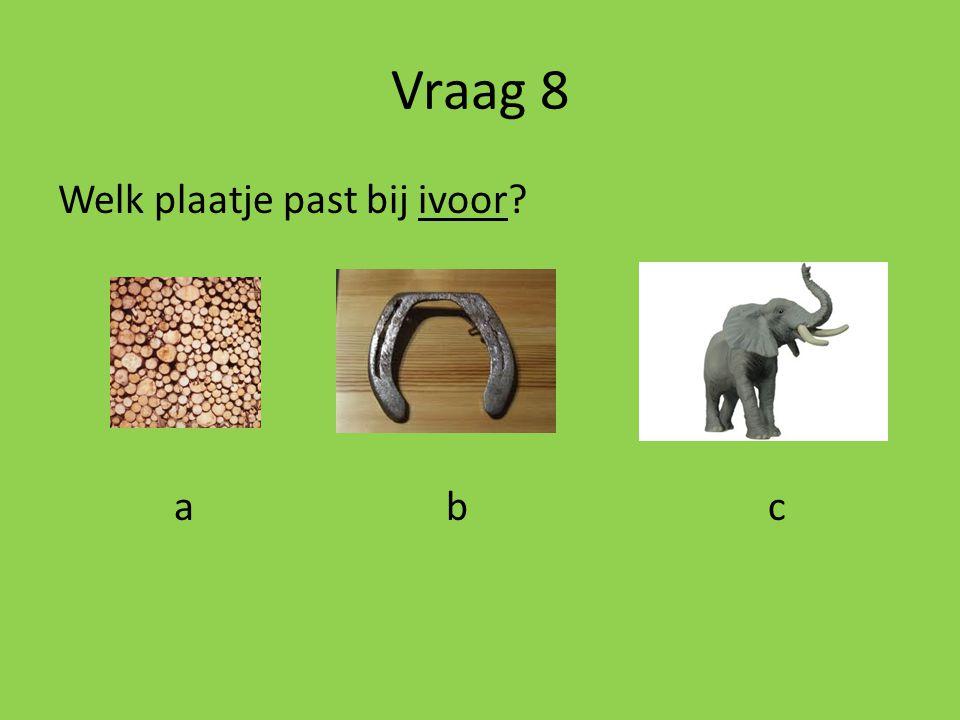 Vraag 8 Welk plaatje past bij ivoor a b c