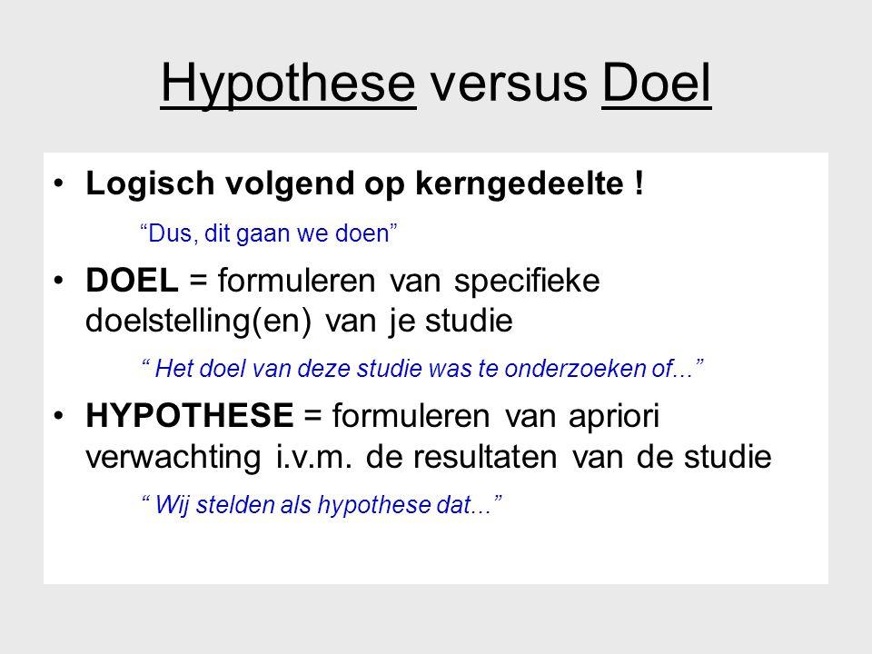 Hypothese versus Doel Logisch volgend op kerngedeelte ! Dus, dit gaan we doen
