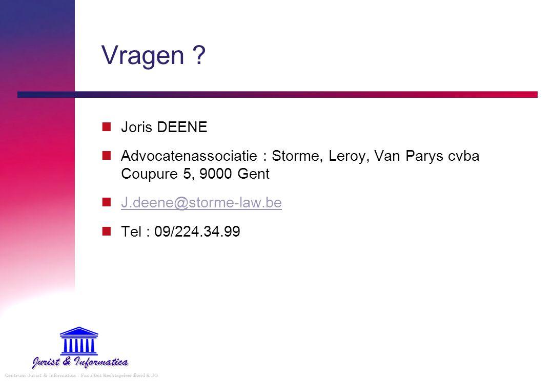 Vragen Joris DEENE. Advocatenassociatie : Storme, Leroy, Van Parys cvba Coupure 5, 9000 Gent. J.deene@storme-law.be.